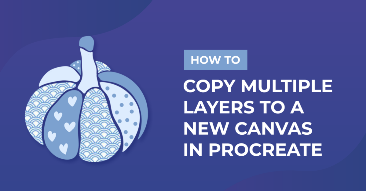 How to Copy Multiple Layers to a New Canvas in Procreate