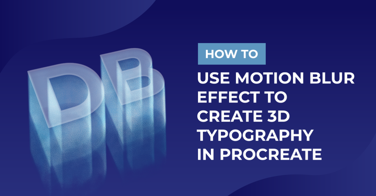 How to Use Motion Blur Effect to Create 3D Typography in Procreate