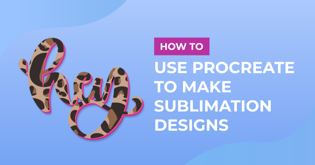 How to Use Procreate to Make Sublimation Designs