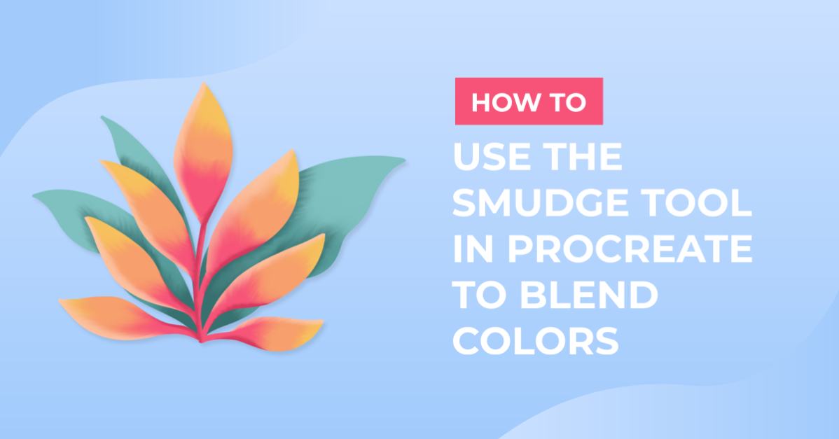 How to Use the Smudge Tool in Procreate to Blend Colors
