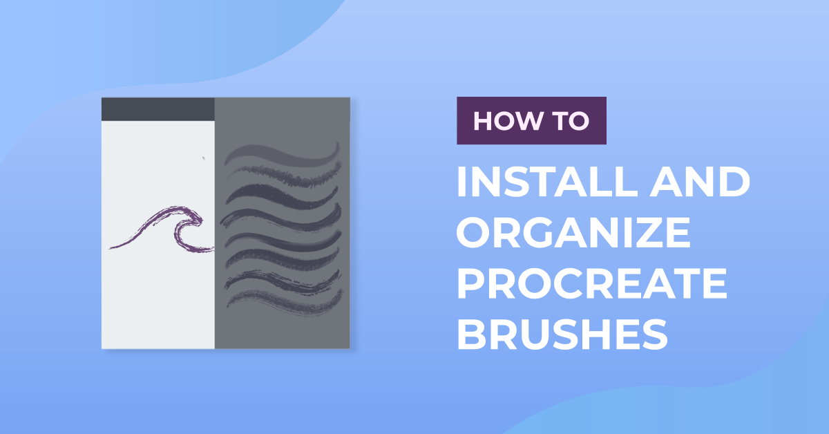 How to Install and Organize Procreate Brushes